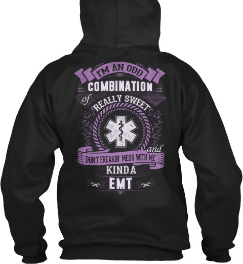 I'm An Odd Combination Really Sweet And Don't Freakin' Mess With Me Kinda Emt Black Sweatshirt Back