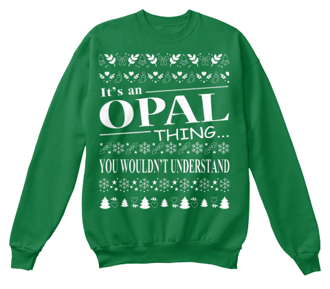 It's An Opal Thing... You Wouldn't Understand Kelly Green  Sweatshirt Front