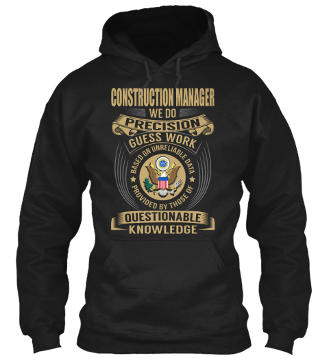 Construction Manager We Do Precision Guess Work Based On Unreliable Data Provided By Those Of Questionable Knowledge Black T-Shirt Front