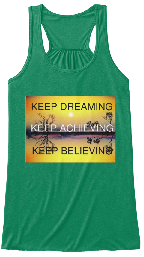 Keep Dreaming Keep Achieving Keep Believing Kelly Women's Tank Top Front
