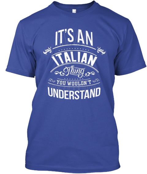 It's An Italian Thing You Wouldn't Understand  Deep Royal T-Shirt Front