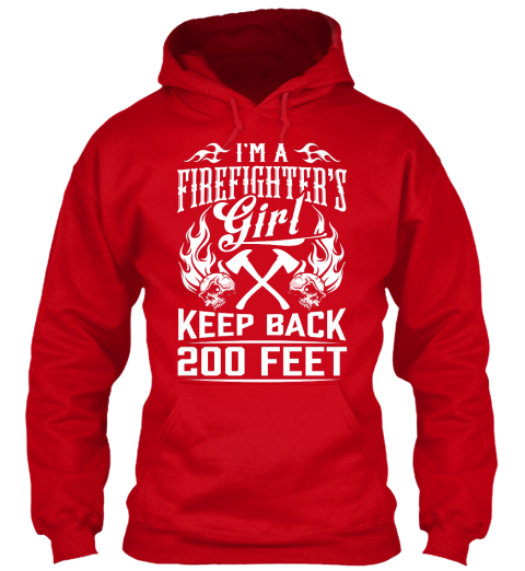 I'm A Firefighter's Girk Keep Back 20p Feet Red Sweatshirt Front