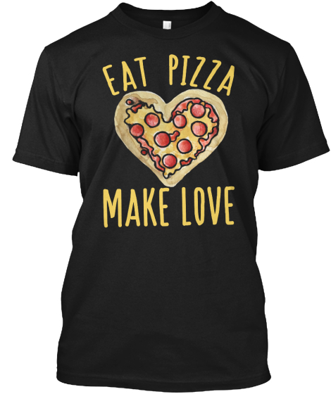 Eat Pizza Make Love T-Shirt Front
