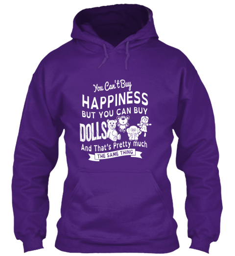 You Can't Buy Happiness But You Can Buy Dolls And That's Pretty Much The Same Thing Purple Sweatshirt Front