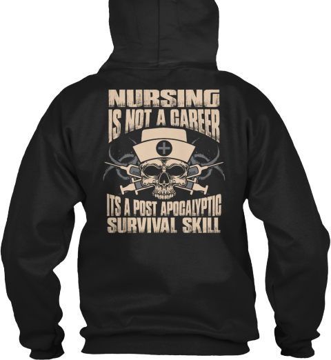 Nurse Nursing Is Not A Carrier Its A Post Apocalyptic Survival Skill Black Sweatshirt Back