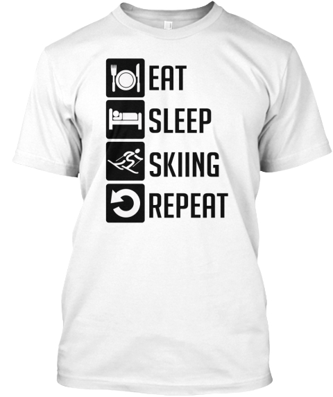 Eat Sleep Skiing Repeat White T-Shirt Front