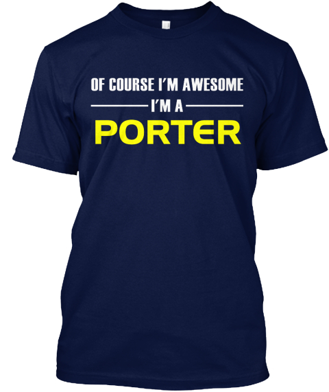 Of Course I'm Awesome I'm A Porter Navy T-Shirt Front