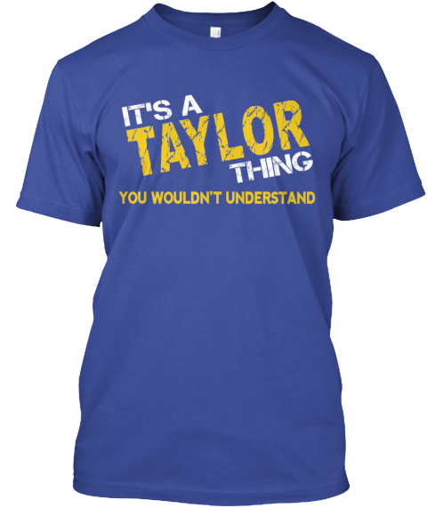 It's A Taylor Thing You Wouldn't Understand Deep Royal T-Shirt Front