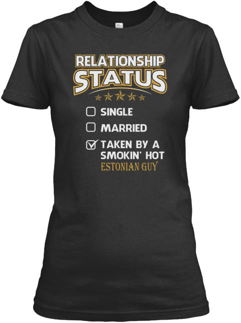Relationship Status Single Married Taken By Smokin'hot Estonian Guy Black Women's T-Shirt Front