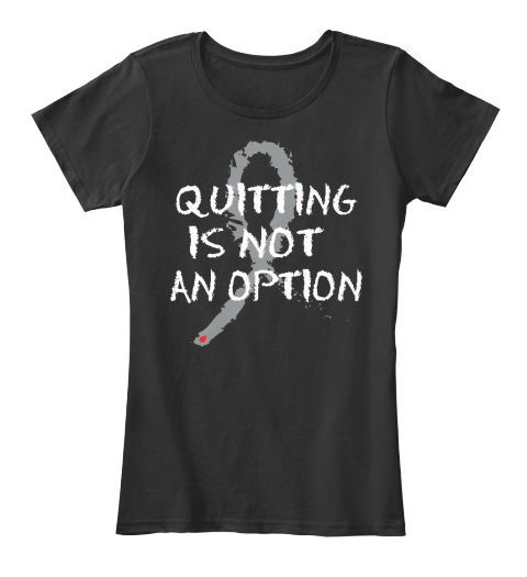 Quitting Is Not An Option Black Womens T Shirt Front