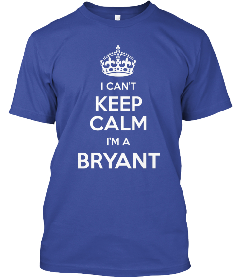 I Can't Keep Calm I'm A Bryant Deep Royal T-Shirt Front