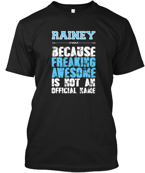 Rainey Because Freaking Awesome Is Not An Official Name Black T-Shirt Front