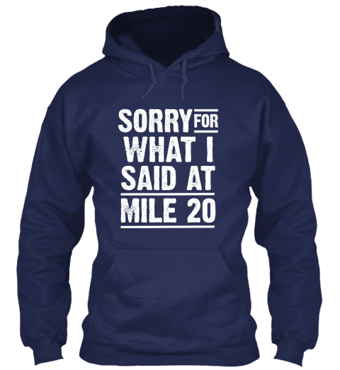 Sorry For What I Said At Mile 20 Navy Sweatshirt Front