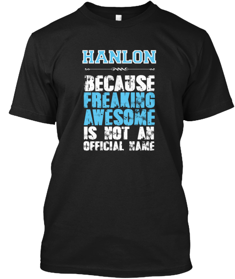 Hanlon Because Freaking Awesome Is Not An Official Name Black T-Shirt Front