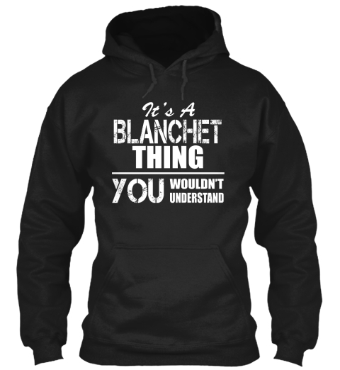 It's Blancher Thing You Wouldn't Understand Black Sweatshirt Front