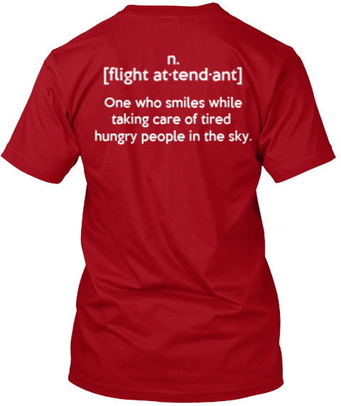 N. Flight At Tend Ant One Who Smiles While Taking Care Of Tired Hungry People In The Sky Deep Red T-Shirt Back