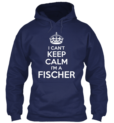 I Can't Keep Calm I'm A Fischer Navy T-Shirt Front