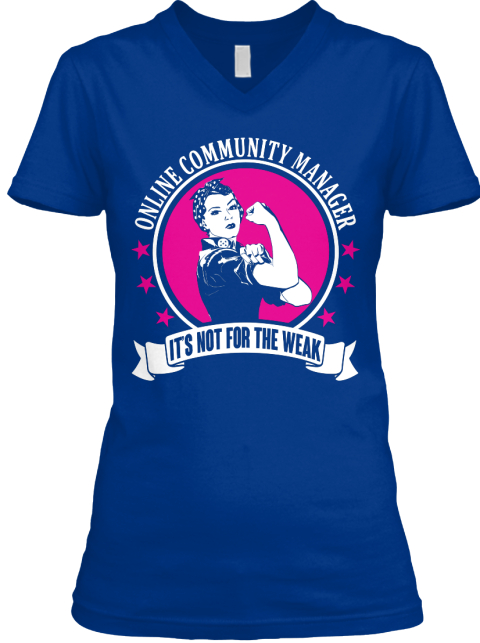 Online Community Manager Its Not For The Weak True Royal T-Shirt Front