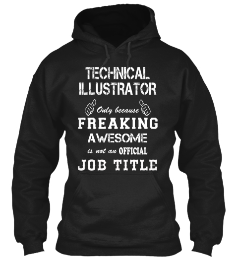 Technical Illustrator Only Because Freaking Awesome Is Not An Official Job Title Black T-Shirt Front