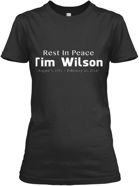 Rest In Peace Tim Wilson August 5 1961   February 26 2014 Black T-Shirt Front