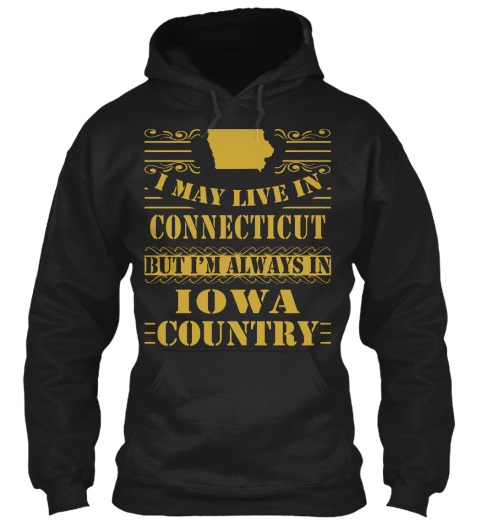 I May Live In Connecticut But I'm Always In Iowa Country Black Sweatshirt Front