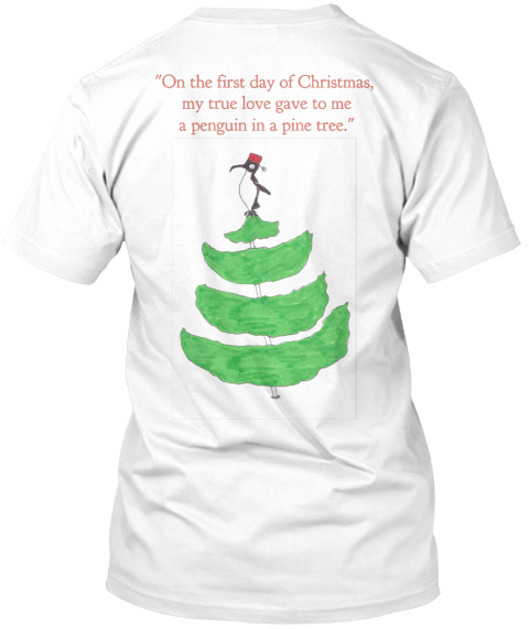 On The First Day Of Christmas My True Love Gave To Me A Penguin In A Pine Tree White T-Shirt Back