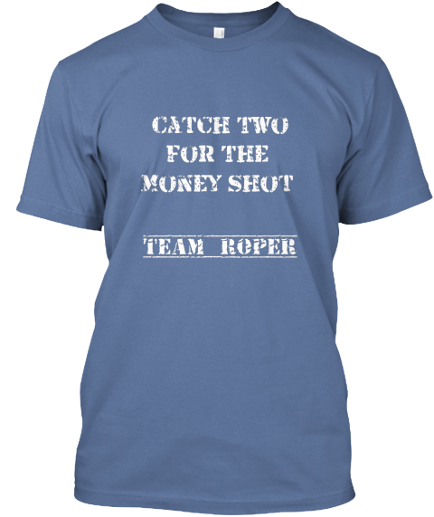 Catch Two For The Money Shot Team Roper Denim Blue T-Shirt Front