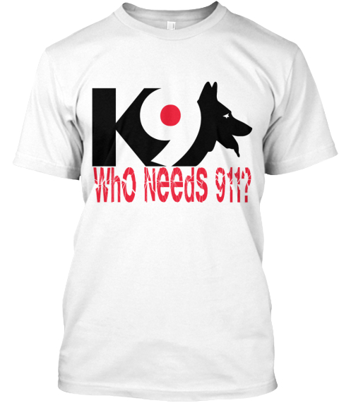 Who Needs 911 When You Have A Gsd? Shirt White T-Shirt Front