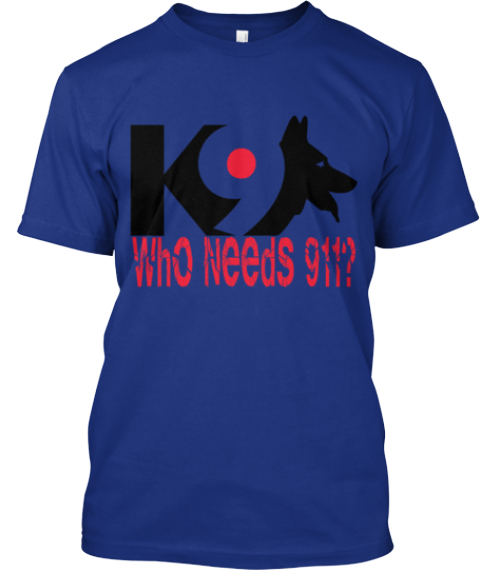 Who Needs 911 When You Have A Gsd? Shirt Deep Royal T-Shirt Front