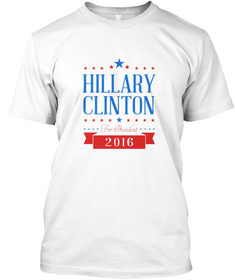 Hillary Clinton For President White T-Shirt Front