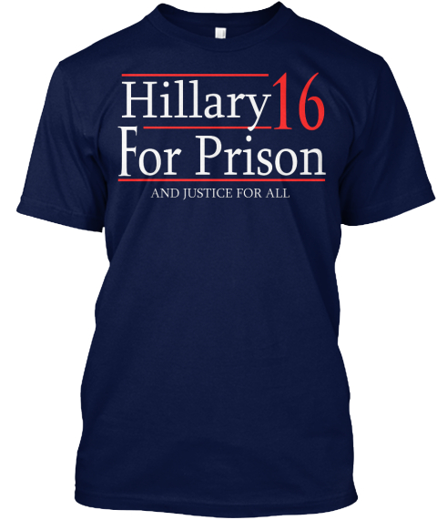 Hillary 16 For Prison  And Justice For All Navy T-Shirt Front