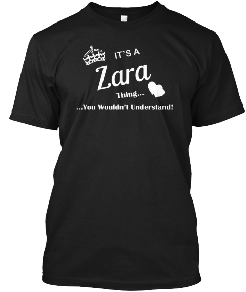 It's A Zara Thing You Wouldn't Understand Black T-Shirt Front