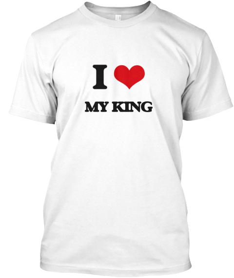 I Love My King White T-Shirt Front