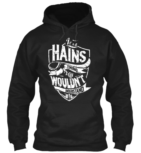 It's A Hains Thing You Wouldn't Understand Black T-Shirt Front