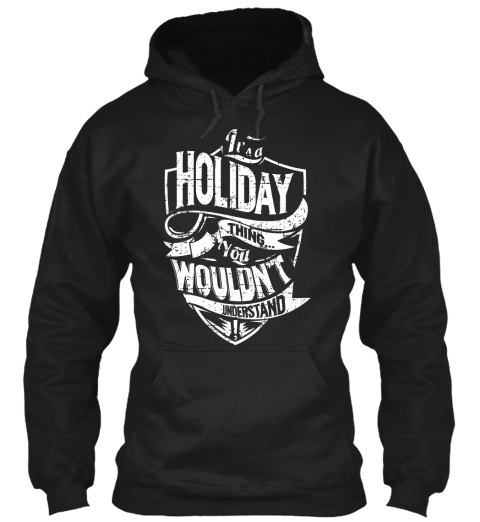 It's A Holiday Thing You Wouldn't Understand Black T-Shirt Front