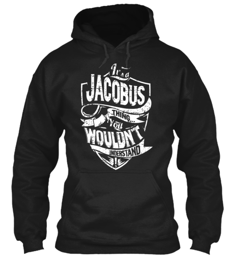 It's A Jacobus Thing... You Wouldn't Understand Black T-Shirt Front
