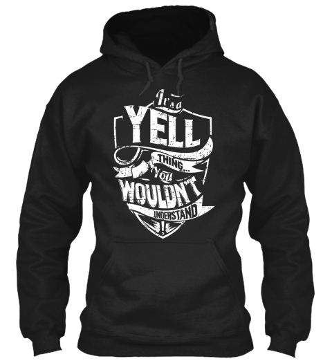 It's A Yell Thing You Wouldn't Understand Black Sweatshirt Front