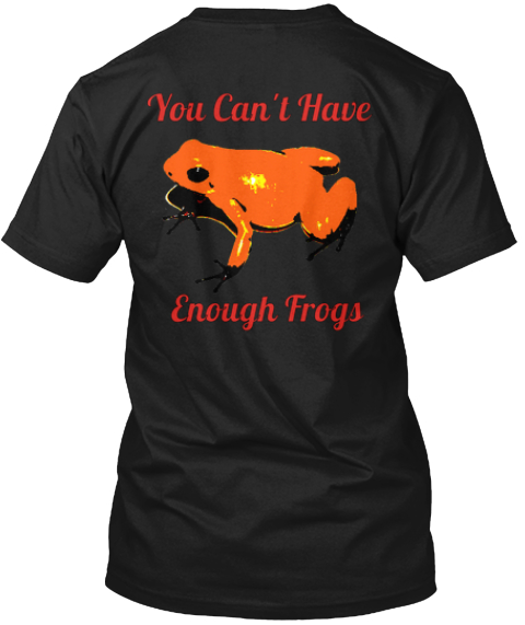 You Can't Have Enough Frogs Black T-Shirt Back