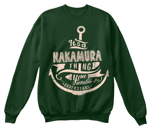 It's A Nakamura Thing You Wouldn't Understand Deep Forest  Sweatshirt Front