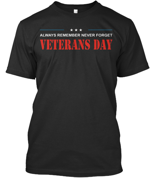 Always Remember Never Forget Veterans Day Black T-Shirt Front