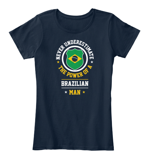 Never Underestimate The Power Of A Brazilian Man New Navy T-Shirt Front