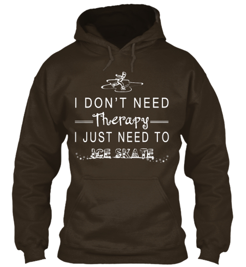 I Don't Need Therapy I Just Need To Ice Skate Dark Chocolate T-Shirt Front