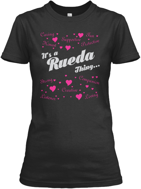 It's A Rueda Thing... Caring Honest Supportive Fun Protective Strong Creative Companion Loving Listener Black T-Shirt Front