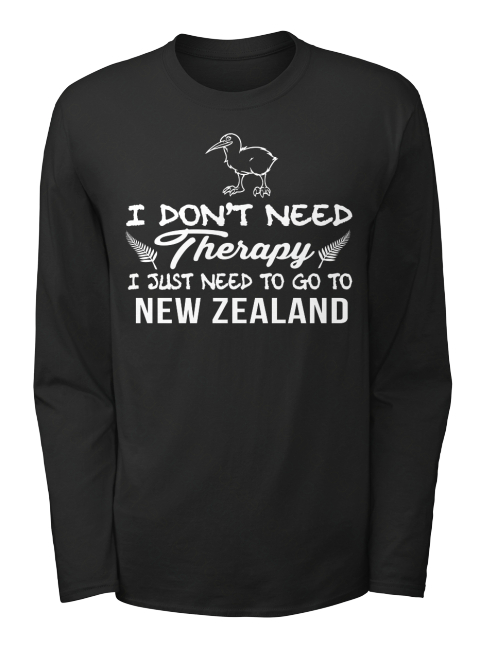 I Don't Need Therapy I Just Need To Go To New Zeland Black Long Sleeve T-Shirt Front