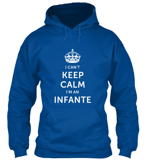 I Can't Keep Calm I'm An Infante Royal Sweatshirt Front