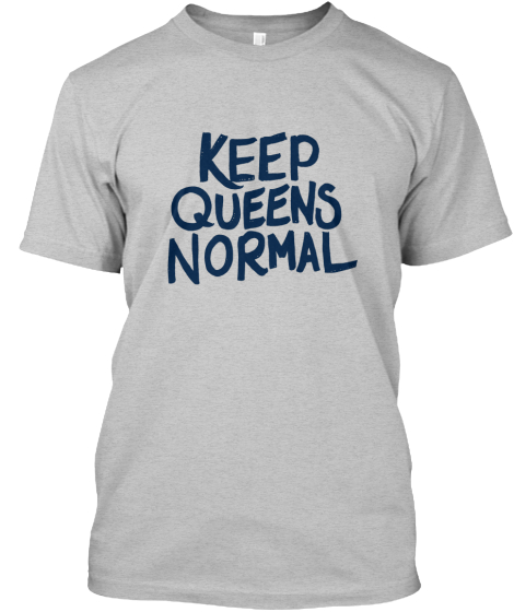 Keep Queens Normal  T-Shirt Front