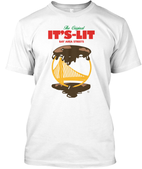 The Original It's   Lit Bay Area Streets T-Shirt Front