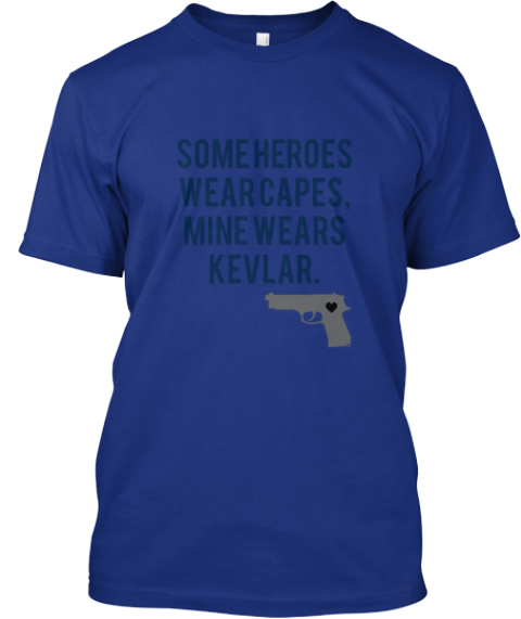 Some Heroes Wear Capes Mine Wears Kevlar Deep Royal T Shirt Front