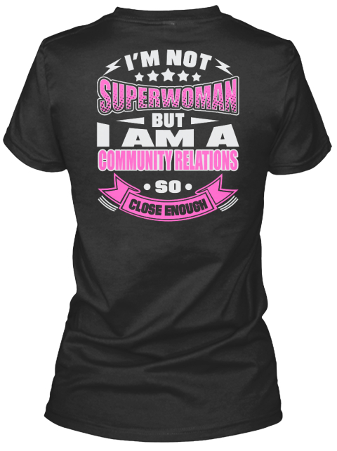 I'm Not Superwoman But I Am A Community Relations So Close Enough Black T-Shirt Back