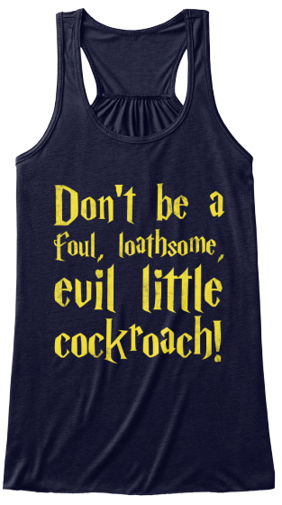 Don't Be A Foul, Loathsome Evil Little Cockroach! Women's Tank Top Front